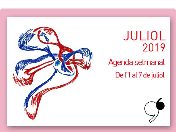 Consulta la nostra agenda setmanal: De l'1 al 7 de juliol de 2019